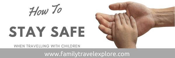 How to stay safe when travelling with children